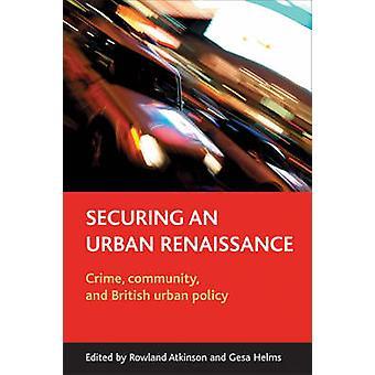 Securing an Urban Renaissance - Crime - Community and British Urban Po