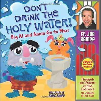 Don't Drink the Holy Water!: Big Al and Annie Go to Mass: Thoughts and Prayers on the Eucharist for Children of All Ages [With DVD]