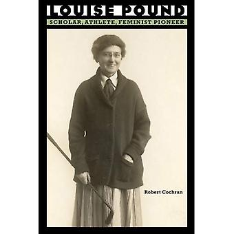 Louise Pound: Gelehrter, Sportler, feministische Pionier