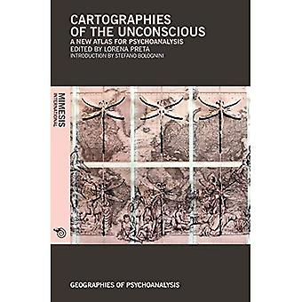 Cartographies of the Unconscious - A New Atlas for Psychoanalysis