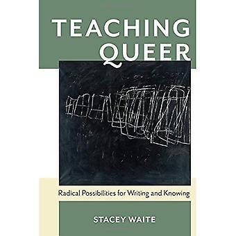 Queer de enseñanza: Posibilidades Radical para escribir y saber (Pittsburgh serie en composición, la alfabetización y la cultura)