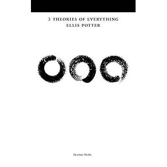 3 Theories of Everything by Potter & Ellis