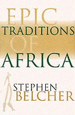 Epic Traditions of Africa by Belcher & Stephen