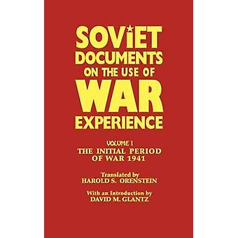 Soviet Documents on the Use of War Experience Volume One The Initial Period of War 1941 by Orenstein & Harold S.