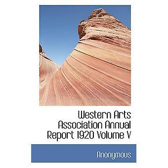 Arti occidentali Association Annual Report 1920 Volume V da anonimo &.