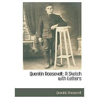 Quentin Roosevelt A Sketch with Letters by Roosevelt & Quentin