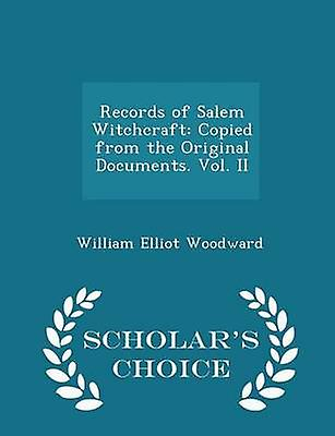 Records of Salem Witchcraft Copied from the Original Documents. Vol. II  Scholars Choice Edition by Woodward & William Elliot
