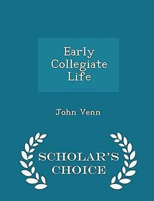 Early Collegiate Life  Scholars Choice Edition by Venn & John