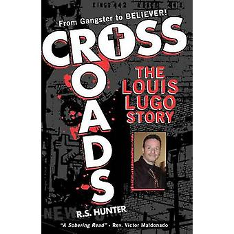 Crossroads the Louis Lugo Story by Hunter & R. S.