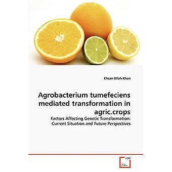 Agrobacterium tumefeciens gemedieerde transformatie in agric.crops door Khan & Ehsan Ullah