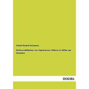 Rechtsverhaltnisse Von Eingeborenen Volkern in Afrika Und Ozeanien by Steinmetz & Sebald Rudolf