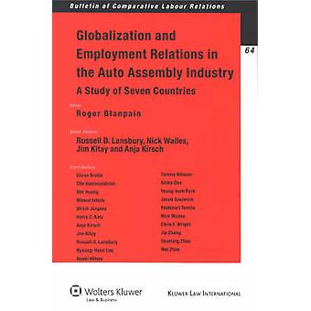 Globalization And Employment Relations In The Auto Assembly Indutry A Study of Seven Countries by R Blanpain & R Lansbury & J Kita