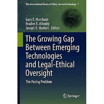 Kasvava kuilu kehittyvien teknologioiden ja LegalEthical-valvonnan välillä, ja se on rajua ongelma, jonka Marchant & Gary E.