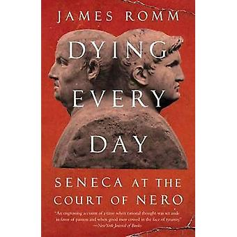 Dying Every Day - Seneca at the Court of Nero by James Romm - 97803077