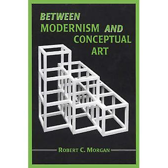 Between Modernism and Conceptual Art - A Critical Response by Robert C