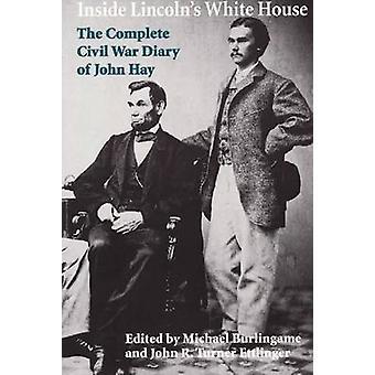 Binnen het witte huis van Lincoln-het volledige dagboek van de burgeroorlog van John ha