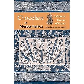 Chocolate in Mesoamerica - A Cultural History of Cacao by Cameron L. M