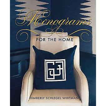 Monograms for the Home by Kimberley Whitman Schlegel - 9781423640172