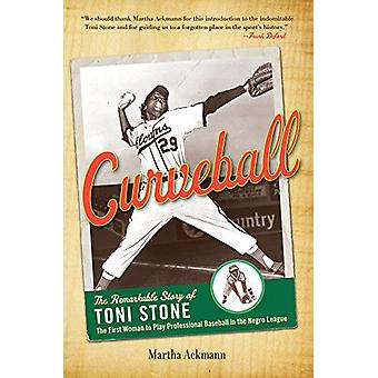 Curveball - The Remarkable Story of Toni Stone - the First Woman to Pl