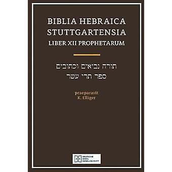 Biblia Hebraica Stuttgart Lib XII Proph by K Ellinger - 9781683071563