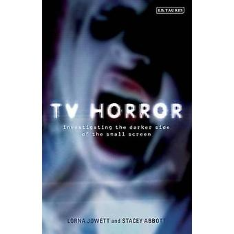 TV Horror - Investigating the Darker Side of the Small Screen by Lorna