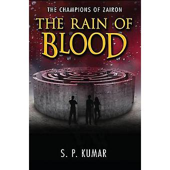 The Rain of Blood The Champions of Zairon Book 2 by Kumar & S. P.