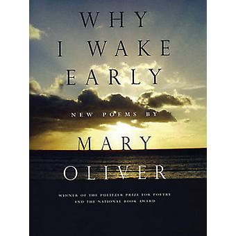 Why I Wake Early - New Poems by Mary Oliver - 9780807068793 Book