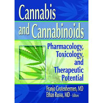 Cannabis and Cannabinoids  Pharmacology Toxicology and Therapeutic Potential by Ethan B Russo