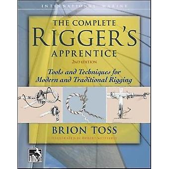 Complete Riggers Apprentice Tools and Techniques for Moder by Brion Toss