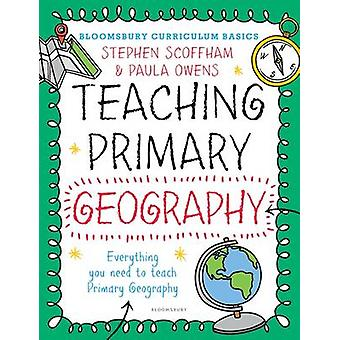Bloomsbury Curriculum Basics Teaching Primary Geography by Stephen Scoffham
