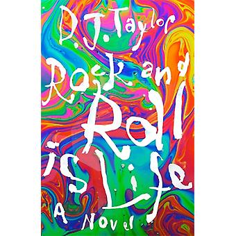 Rock and Roll is Life by D J Taylor