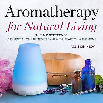 Aromatherapy for Natural Living - The A-Z Reference of Essential Oils