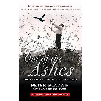 Out of the Ashes The Restoration of a Burned Boy by Gladwin & Peter