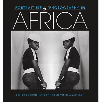Portraiture and Photography in Africa by Edited by John Peffer & Edited by Elisabeth L Cameron & Contributions by Raoul Birnbaum & Contributions by J rg Schneider & Contributions by Erin Haney & Contributions by Erika Nimis & Contributions b