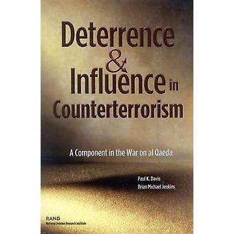 Deterrence and Influence in Counterterrorism A Component in the War on al Qaeda by Davis & Paul K.