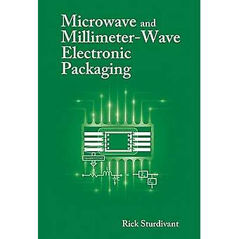 Microwave and MillimeterWave Electronic Packaging by Rick Sturdivant