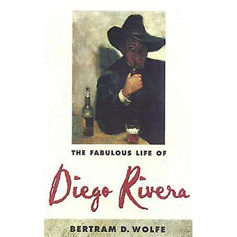 Fabulous Life of Diego Rivera by Wolfe & Bertram David