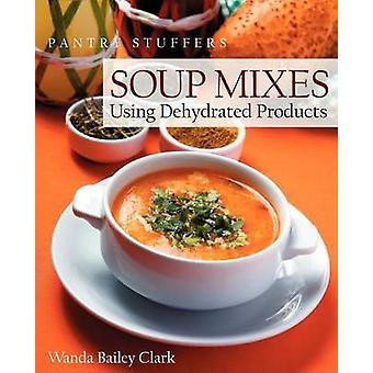 Ruokakomero Stuffers Keitto Seokset käyttämällä kuivattuja tuotteita Clark & Wanda Bailey