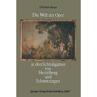 Die Welt Der Oper in Den Schlossgarten Von Heidelberg Und Schwetzingen by Hausser & Robert