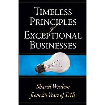 Timeless Principles of Exceptional Businesses Shared Wisdom from 25 Years of TAB by Fishman & Allen E