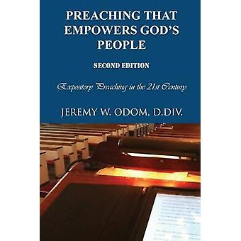 Preaching that Empowers Gods People Expository Preaching in the 21st Century by Odom & Jeremy W.