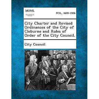City Charter and Revised Ordinances of the City of Cleburne and Rules of Order of the City Council. by City Council