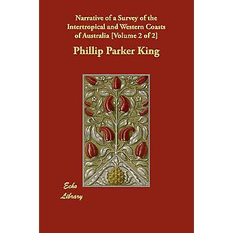 Narrative of a Survey of the Intertropical and Western Coasts of Australia Volume 2 of 2 by King & Phillip Parker