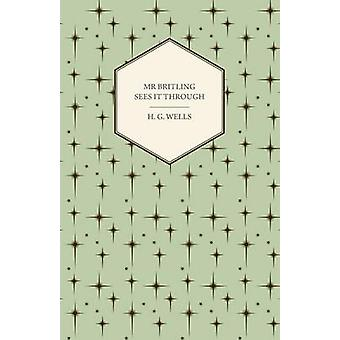 MR Britling Sees It Through by Wells & H. G.