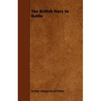 The British Navy in Battle by Pollen & Arthur Hungerford