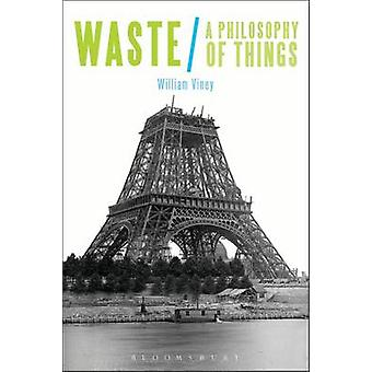 Waste A Philosophy of Things by Viney & William
