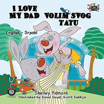 I Love My Dad English Serbian Bilingual Edition by Admont & Shelley