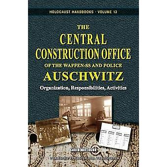 The Central Construction Office of the WaffenSS and Police Auschwitz Organization Responsibilities Activities by Mattogno & Carlo