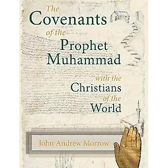The Covenants of the Prophet Muhammad with the Christians of the World by Morrow & John A.