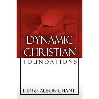 Dynamic Christian Foundations by Chant & Ken